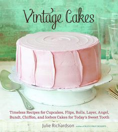 Vintage Cakes by Julie Richardson...want this cookbook