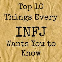 Joyfully Freefalling: Top 10 Things Every INFJ Wants You to Know. I'm not sure that all if these are true, but most of them definitely are.