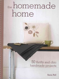 Offers 50 handmade projects to create the perfect home for next to nothing.