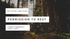 Permission to Rest - Life After Lust VLOG