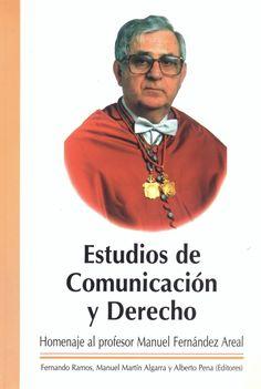 Estudios de comunicación y derecho : homenaje al profesor Manuel Fernández Areal / [editores, Fernando Ramos, Manuel Martín Algarra y Alberto Pena]