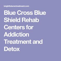 Blue Cross Blue Shield Rehab Centers for Addiction Treatment and Detox