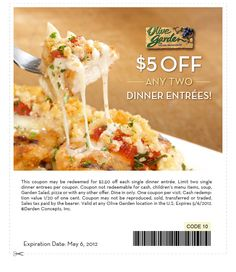Coupon: Five dollars off two dinner entrees from Olive Garden. Expires May 6th, 2012.
