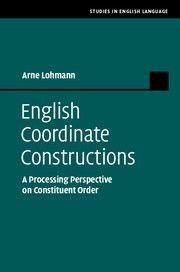 English coordinate constructions : a processing perspective on constituent order / Arne Lohmann - Cambridge : Cambridge University Press, 2014