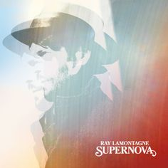Ray LaMontagne - Supernova Date de sortie : 28/04/2014