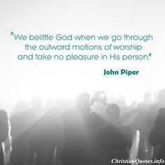 John Piper Quote - Outward Motions of Worship -
