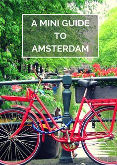 A Mini Guide to Amsterdam.. Quick guide to everything you must see, do, eat and drink in Amsterdam, The Netherlands