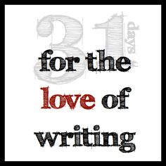 31 Days for the Love of Writing