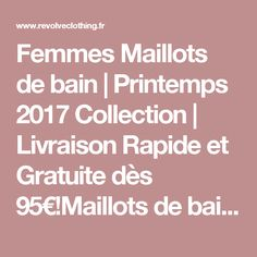 Femmes Maillots de bain | Printemps 2017 Collection | Livraison Rapide et Gratuite dès 95€!Maillots de bain Femme | 1 pièce, 2 pièces