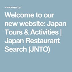 Welcome to our new website: Japan Tours & Activities | Japan Restaurant Search (JNTO)