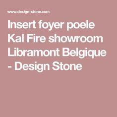 Insert foyer poele Kal Fire showroom Libramont Belgique - Design Stone