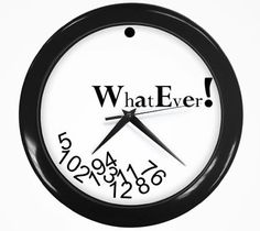 What time is it? Whatever!