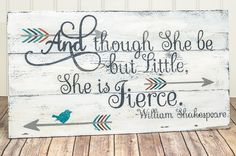 She is Fierce Pallet Sign - Baby Girl Nursery Sign - Shakespeare Quote - Little But Fierce Wood Sign - She May Be Little - Girls Room Signs by DesignedSigns on Etsy https://www.etsy.com/listing/245269377/she-is-fierce-pallet-sign-baby-girl