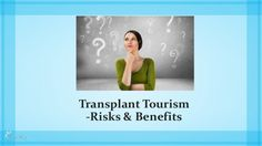 Transplant Tourism - Risks and Benefits #best_Organ_transplant_tourism #affordable_and_safe_organ_transplant_abroad