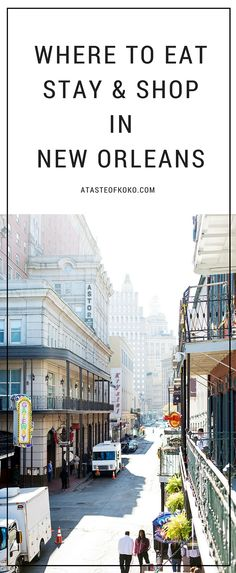 Where To Eat, Stay, & Shop In New Orleans