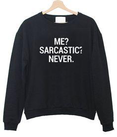Me sarcatic never Sweatshirt