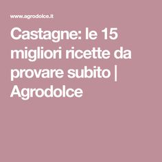 Castagne: le 15 migliori ricette da provare subito   Agrodolce