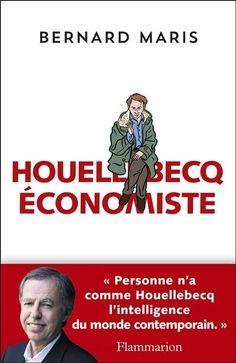 """""""Houellebecq économiste"""" / Le dernier essai de Bernard Maris étudie la vision de l'économie et de la crise de la société contemporaine à travers la littérature de Michel Houellebecq."""