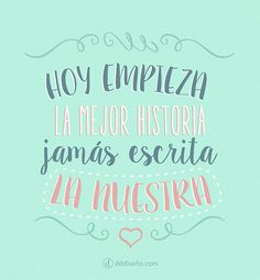 Hoy empieza la mejor historia jamás escrita: LA NUESTRA > Frases de amor para bodas. Inspirate con estos diseños exclusivos, descargalos gratis y aplicalos en donde más te guste! ► DESCARGAR GRATIS en alta calidad Mr Wonderful, Wedding Quotes, Our Wedding, Love Is Everything, Quotes En Espanol, Love You, My Love, More Than Words, Spanish Quotes