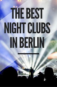 From edgy clubs with recycled venues and outdoor performances under summer skies, the following are the best nightclubs in Berlin.