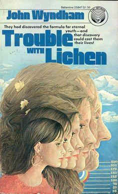 Publication: Trouble With Lichen Authors: John Wyndham Year: 1977-08-00 ISBN: 0-345-25847-9 [978-0-345-25847-2] Publisher: Del Rey / Ballantine Cover: Paul Giovanopoulos