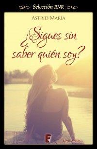 ¿Sigues sin saber quién soy? // Astrid María // Novela romántica, Seleción RNR // New Adult