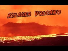 Kilauea Volcano: River of Lava Flows Down What Was Once Highway 132 Into...