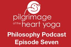 Pilgrimage Yoga Online » The Pilgrimage of the Heart Philosophy Podcast E07