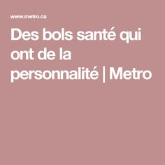 Des bols santé qui ont de la personnalité | Metro