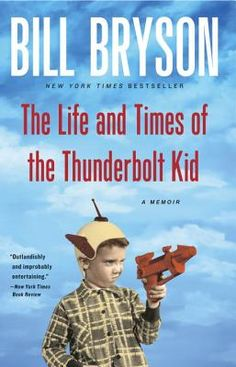 The Life and Times of the Thunderbolt Kid: A Memoir. Entertaining book about growing up in Des Moines by the author of A Walk in the Woods and other works.
