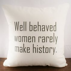 well behaved women rarely make history #pillow
