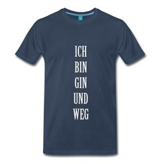 Ich bin gin und weg T-Shirt T-Shirt   Carnivore Connaisseur Grill & Barbecue Shirts