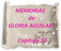 mis poemas canciones y más: Memorias de Gloria Aguilar – Capítulo 21