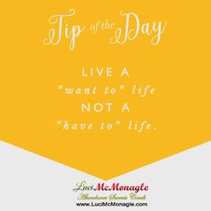 "Live a ""want to"" life, not a ""have to"" life. #life #live #tipoftheday"