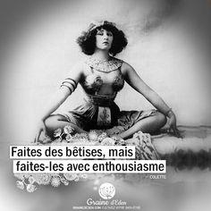 Faites des bêtises, mais faites les avec enthousiasme. #citation #citations #quotes #Colette #betises #vivre