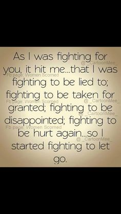 People say those who fight the most belong together. I believe the more you fight is when you need to learn to let go. Who wants to live life fighting? Set an example for our kids (your kids) to stop the cycle. Learn to let go when nothing changes. Life is to precious to waste it on petty stuff. Be with someone whom you can live life with less fighting/drama.. Trust me... It's such a huge relief even if  it means being alone for while. Know your worth ❤️