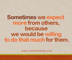 Now I understand why certain people keep telling me that my expectations are too high.  :-(