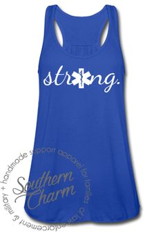 Southern Charm Designs - EMS Paramedic Strong Top, $29.00 (http://www.shopsoutherncharmdesigns.com/ems-paramedic-strong-top/)