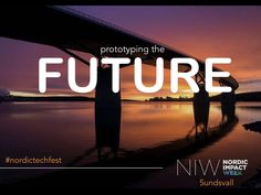 Prototyping the FUTURE - Nordic Impact Week kick-off Sundsvall (Swedish)