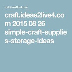 craft.ideas2live4.com 2015 08 26 simple-craft-supplies-storage-ideas