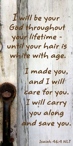I will be your God throughout your lifetime - until your hair is white with age…