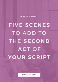 5 Scenes to Add to the Second Act of Your Script