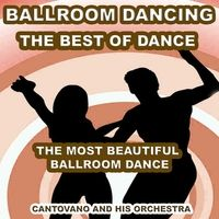 Ballroom Dancing (The best of Dance) [ The Most Beautiful Ballroom Dance] — Cantovano and His Orchestra