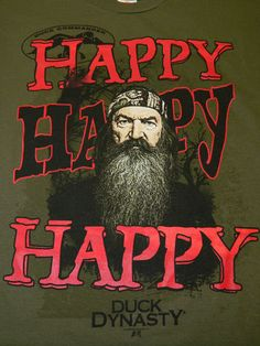 Duck Dynasty Shirt HAPPY HAPPY HAPPY Phil T-Shirt New Duck Commander Shirt DUCKS, ever can I get one of these??!