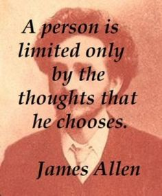 A person is limited only by the thoughts that he chooses. James Allen #quotes #motivation #success