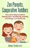 Free Kindle Book -  [Parenting & Relationships][Free] Zen Parents, Cooperative Toddlers: Your Parenting Toolset To Staying Calm, Eliminating Whining, And Living A Fun Family Life