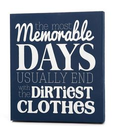 For the laundry room - the most memorable days usuually end with the dirtiest clothes. #zulily!