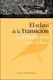 El relato de la Transición, la Transición como relato / José Luis Calvo Carilla, ...[et al.] (eds.) - Zaragoza : Prensas de la Universidad de Zaragoza, 2013