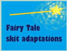 Fairy Tale skit adaptations - great for drama camps and school drama projects