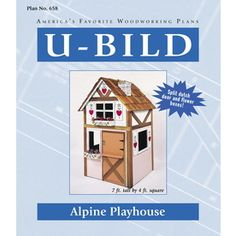U-bild Alpine Playhouse Woodworking Plan 658